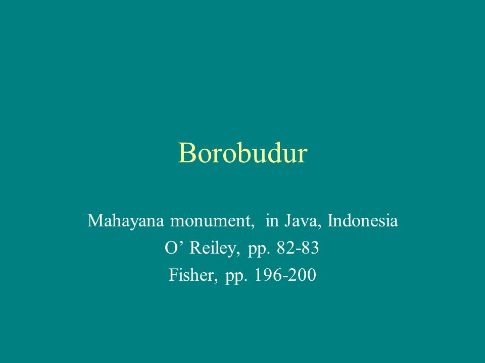 Borobudur Mahayana monument, in Java, Indonesia O' Reiley, pp. 82-83 Fisher, pp. 196-200
