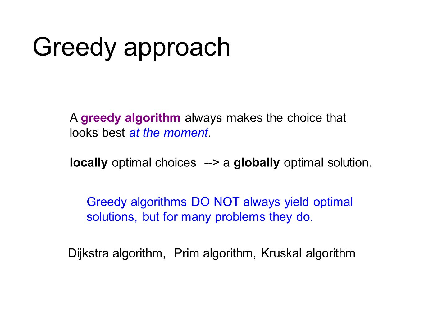 Greedy approach A greedy algorithm always makes the choice that looks best at the moment.
