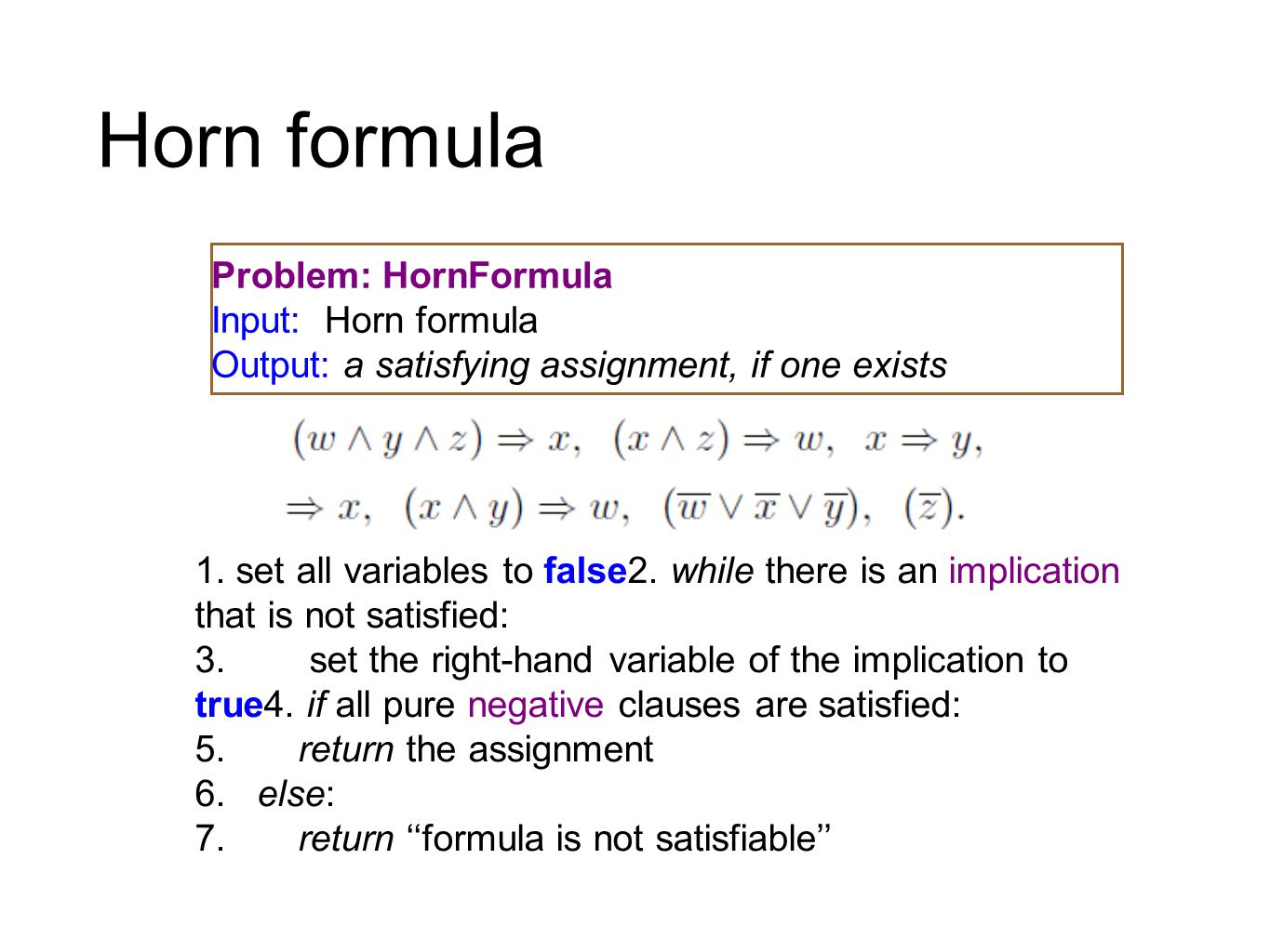 Horn formula Problem: HornFormula Input: Horn formula Output: a satisfying assignment, if one exists 1.