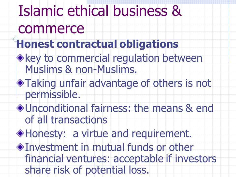 Islamic ethical business & commerce Honest contractual obligations key to commercial regulation between Muslims & non-Muslims. Taking unfair advantage