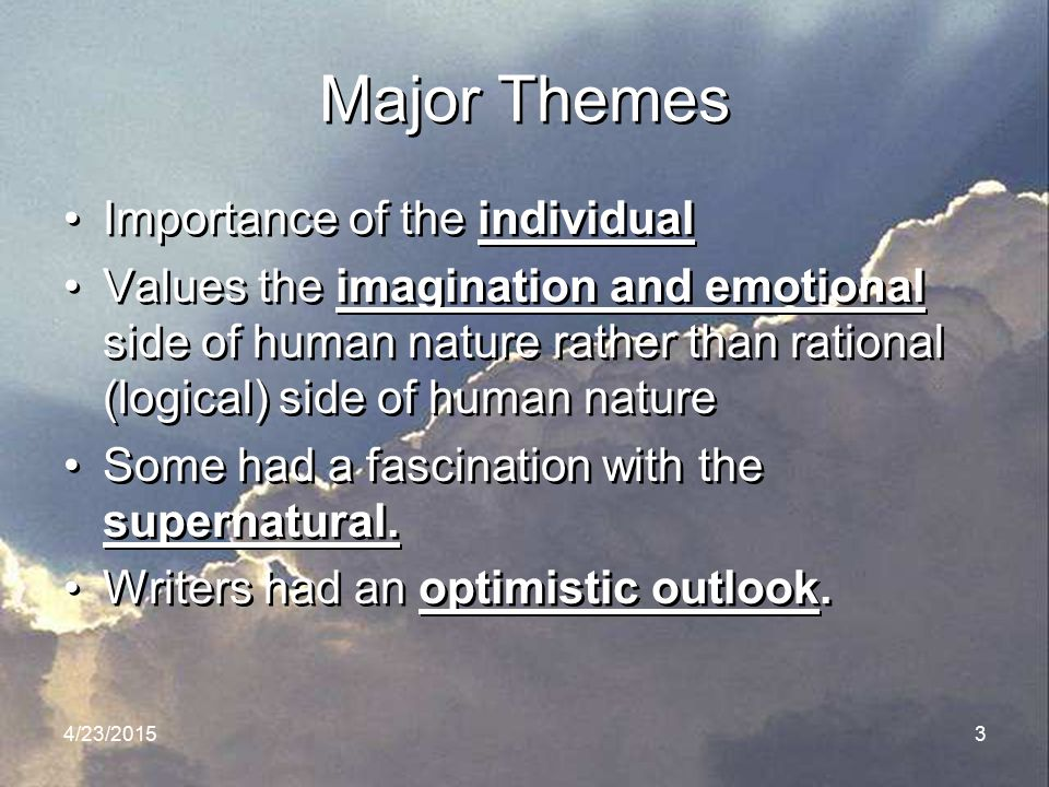 4/23/20153 Major Themes Importance of the individual Values the imagination and emotional side of human nature rather than rational (logical) side of