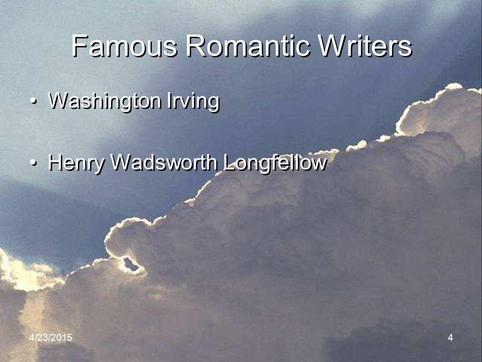 4/23/20154 Famous Romantic Writers Washington Irving Henry Wadsworth Longfellow Washington Irving Henry Wadsworth Longfellow