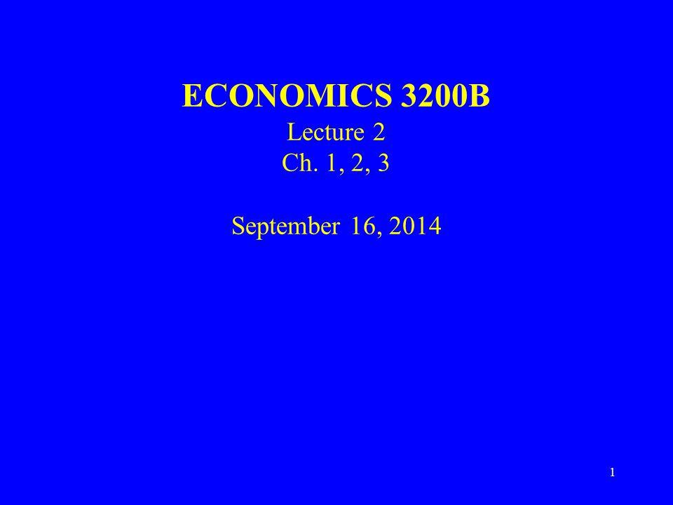 1 ECONOMICS 3200B Lecture 2 Ch. 1, 2, 3 September 16, 2014