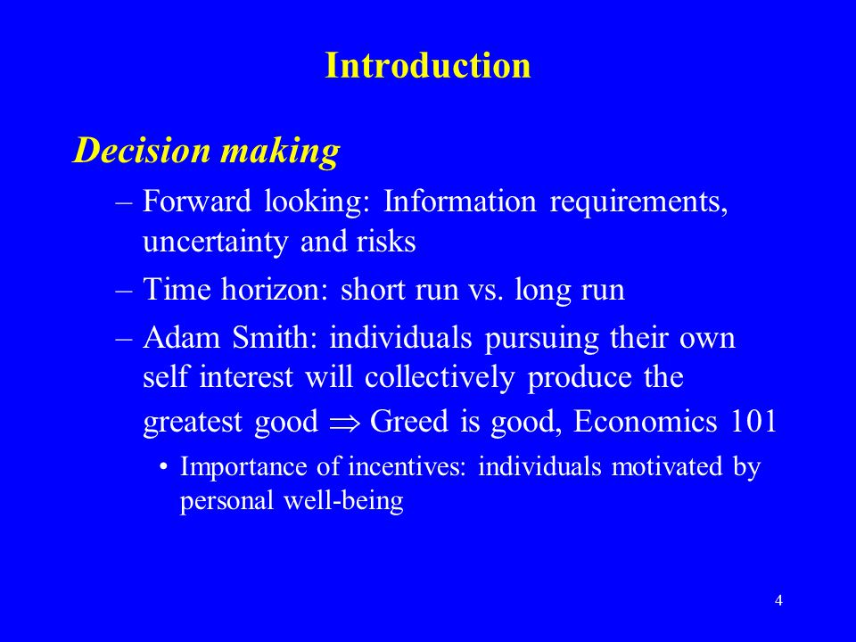 4 Introduction Decision making –Forward looking: Information requirements, uncertainty and risks –Time horizon: short run vs.