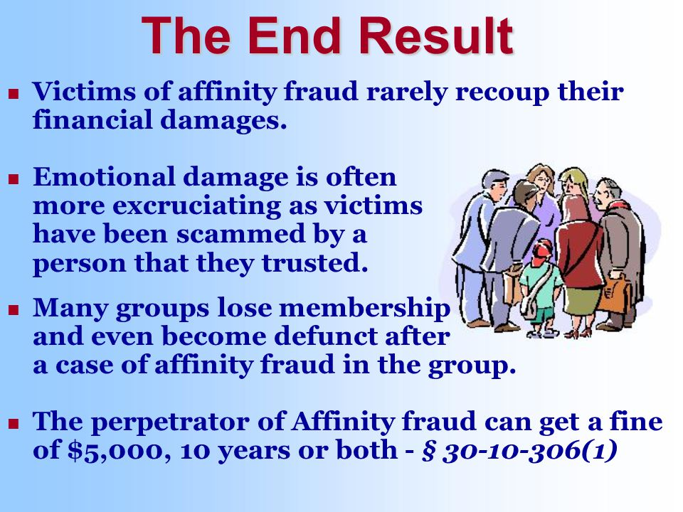 Many groups lose membership and even become defunct after a case of affinity fraud in the group.