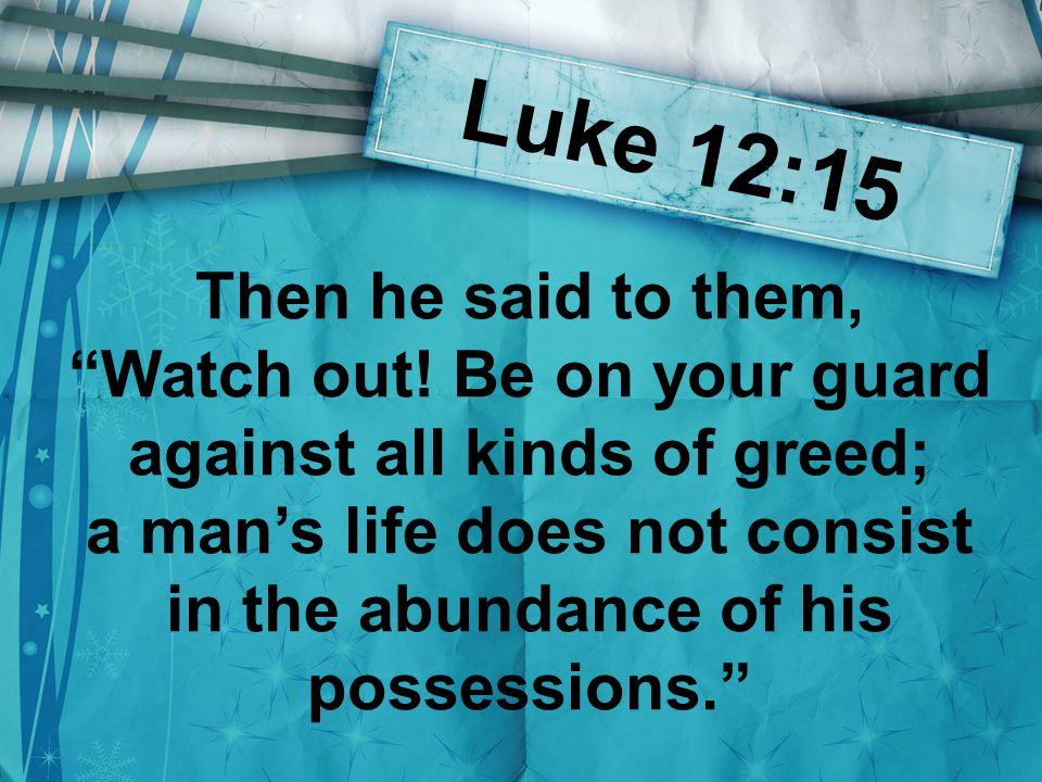 Luke 12:16-17 And he told them this parable: The ground of a certain rich man produced a good crop.