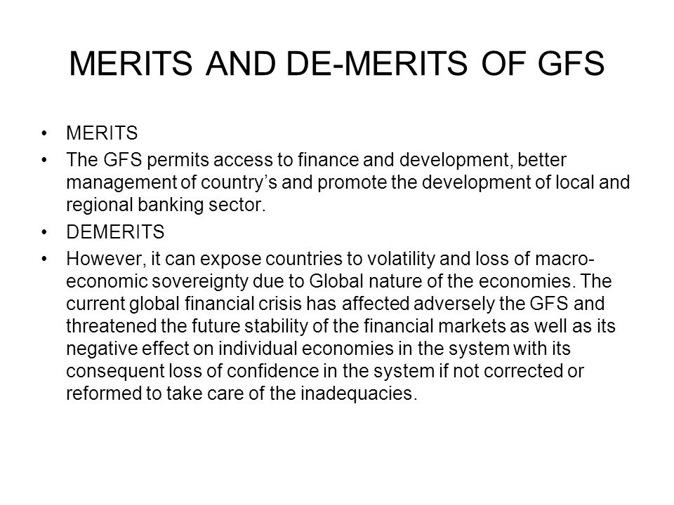 MERITS AND DE-MERITS OF GFS MERITS The GFS permits access to finance and development, better management of country's and promote the development of lo