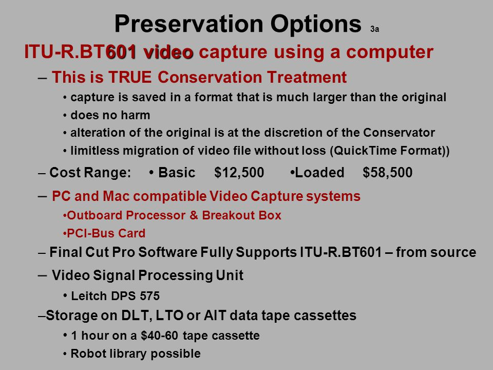 Preservation Options 3a 601 video ITU-R.BT601 video capture using a computer – This is TRUE Conservation Treatment capture is saved in a format that i