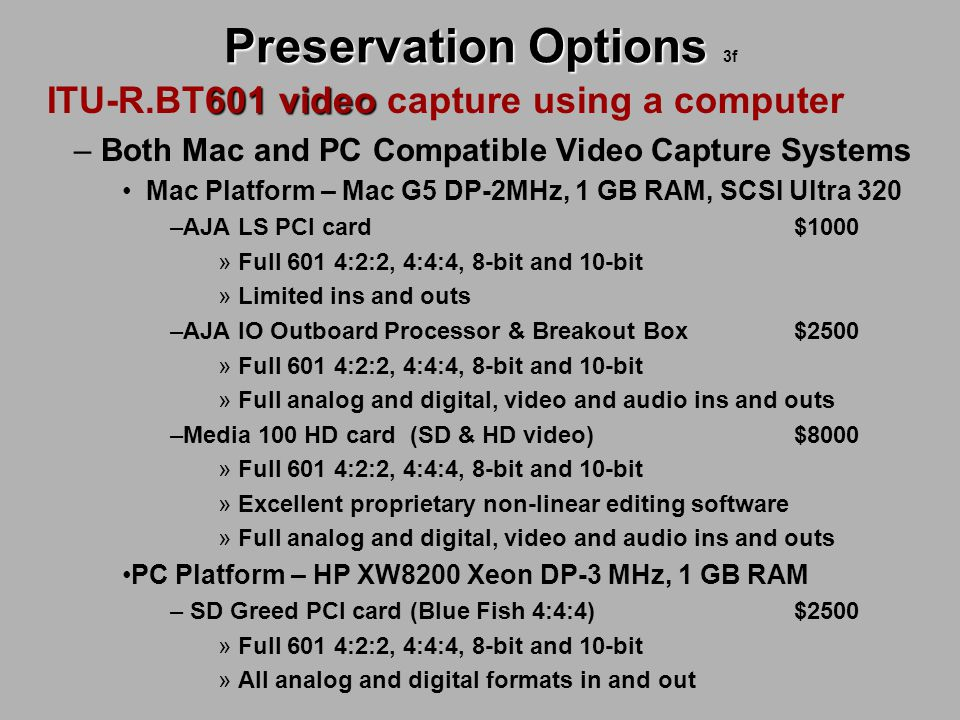 Preservation Options Preservation Options 3f 601 video ITU-R.BT601 video capture using a computer – Both Mac and PC Compatible Video Capture Systems M