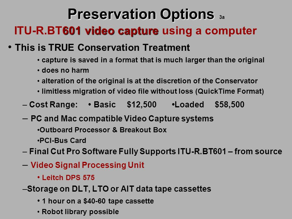 Preservation Options Preservation Options 3a 601 video capture ITU-R.BT601 video capture using a computer This is TRUE Conservation Treatment capture