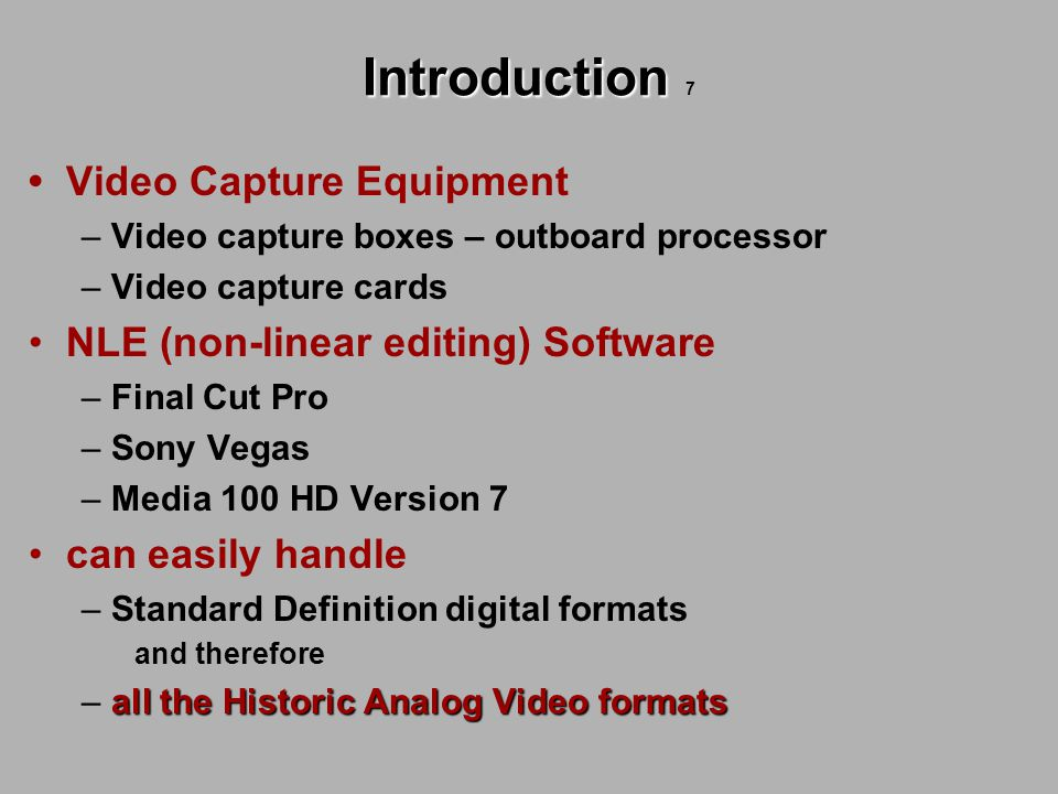 Introduction Introduction 7 Video Capture Equipment – Video capture boxes – outboard processor – Video capture cards NLE (non-linear editing) Software