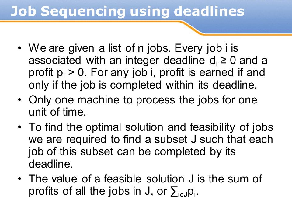 We are given a list of n jobs. Every job i is associated with an integer deadline d i ≥ 0 and a profit p i > 0. For any job i, profit is earned if and
