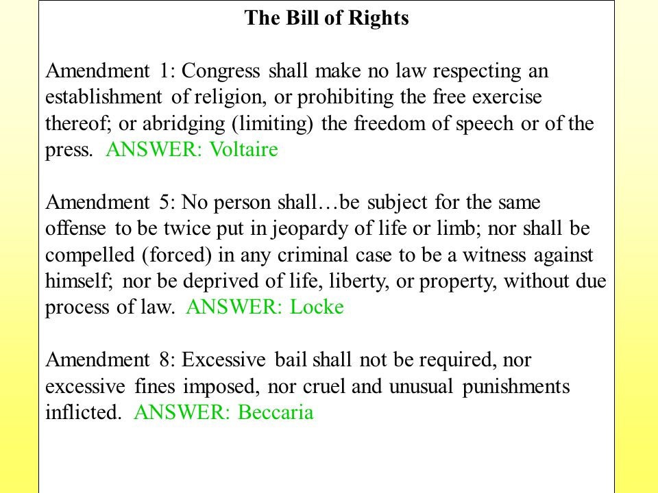 The Bill of Rights Amendment 1: Congress shall make no law respecting an establishment of religion, or prohibiting the free exercise thereof; or abrid
