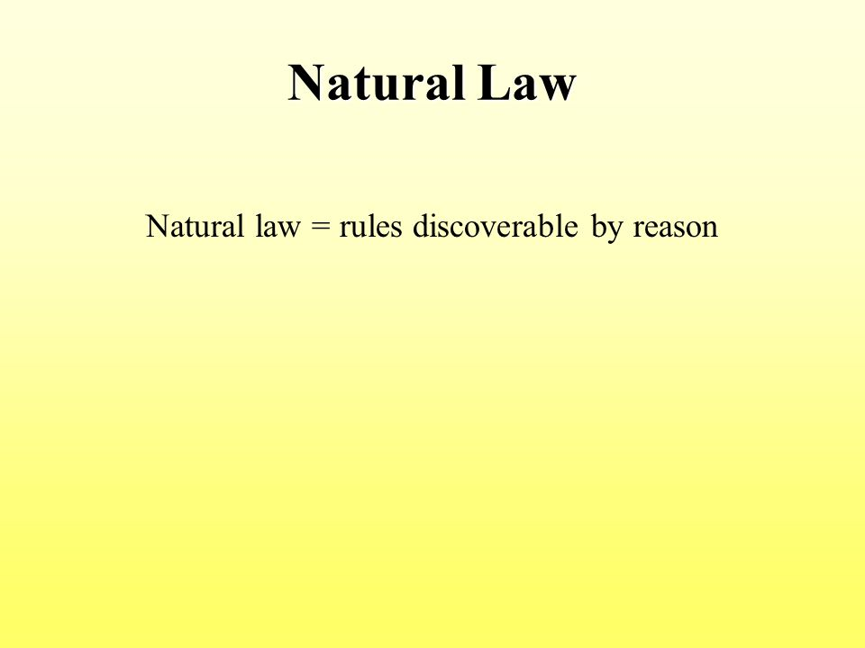 Natural Law Natural law = rules discoverable by reason