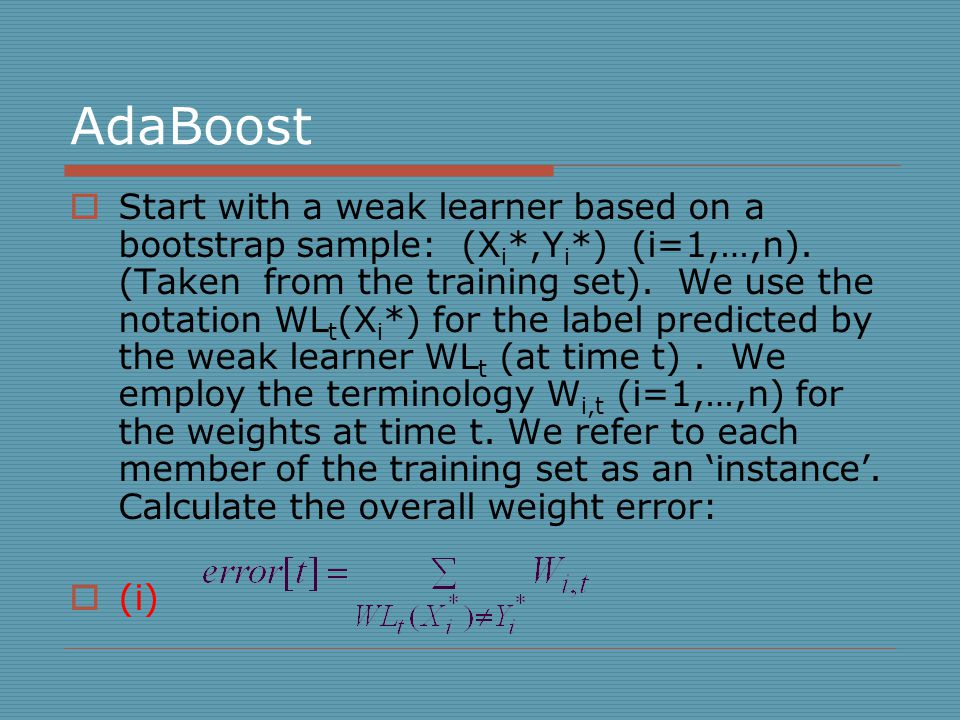 AdaBoost  Start with a weak learner based on a bootstrap sample: (X i *,Y i *) (i=1,…,n).