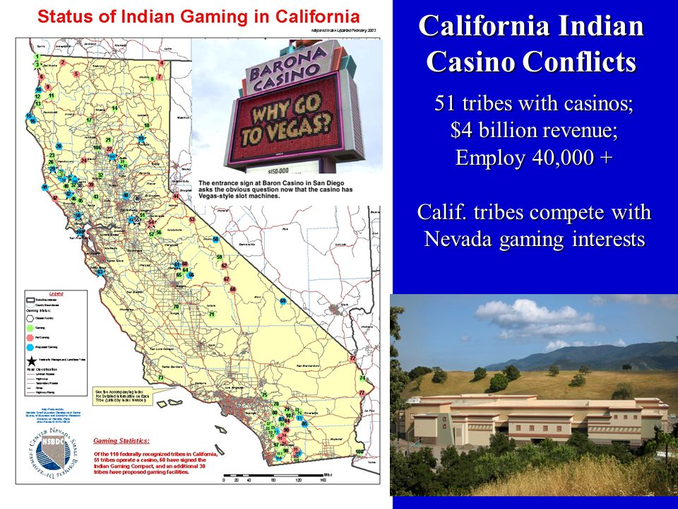 California Indian Casino Conflicts 51 tribes with casinos; $4 billion revenue; Employ 40,000 + Calif.