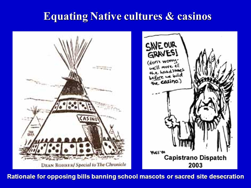 Equating Native cultures & casinos Rationale for opposing bills banning school mascots or sacred site desecration
