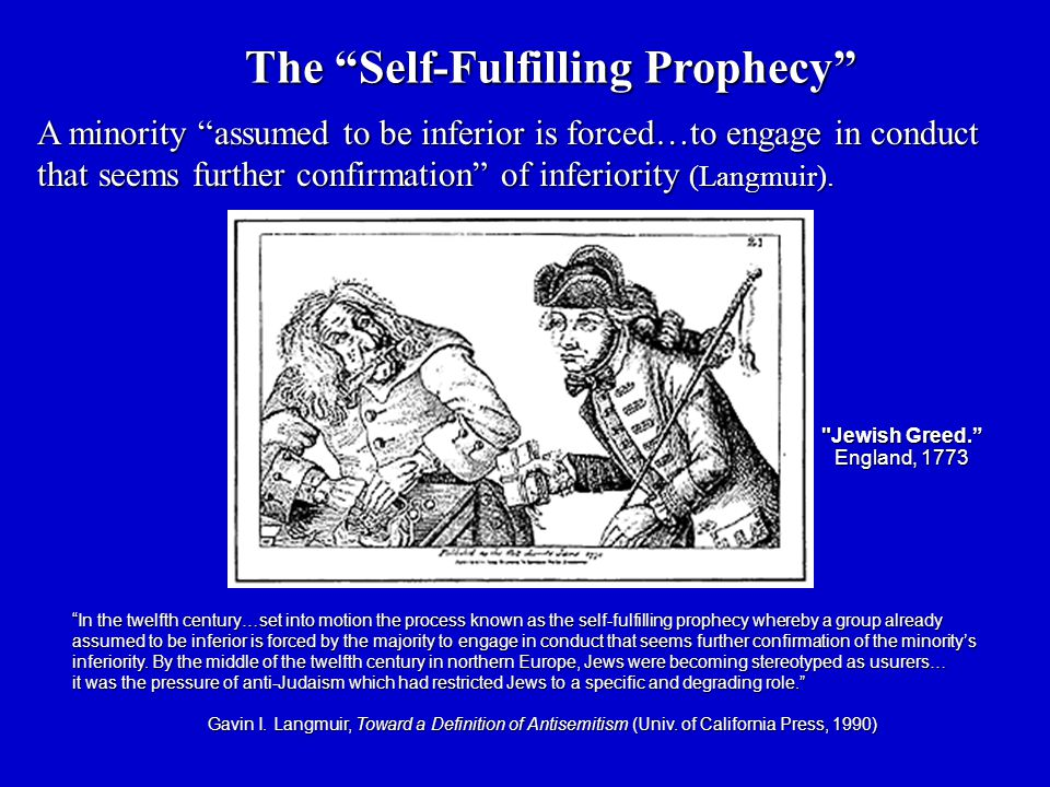 In the twelfth century…set into motion the process known as the self-fulfilling prophecy whereby a group already assumed to be inferior is forced by the majority to engage in conduct that seems further confirmation of the minority's inferiority.