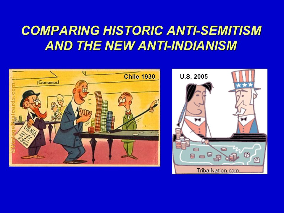 COMPARING HISTORIC ANTI-SEMITISM AND THE NEW ANTI-INDIANISM Chile 1930 U.S. 2005 TribalNation.com