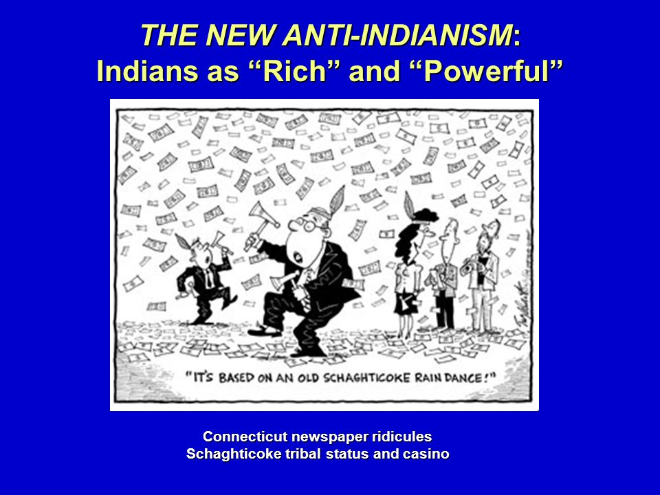 THE NEW ANTI-INDIANISM: Indians as Rich and Powerful Connecticut newspaper ridicules Schaghticoke tribal status and casino