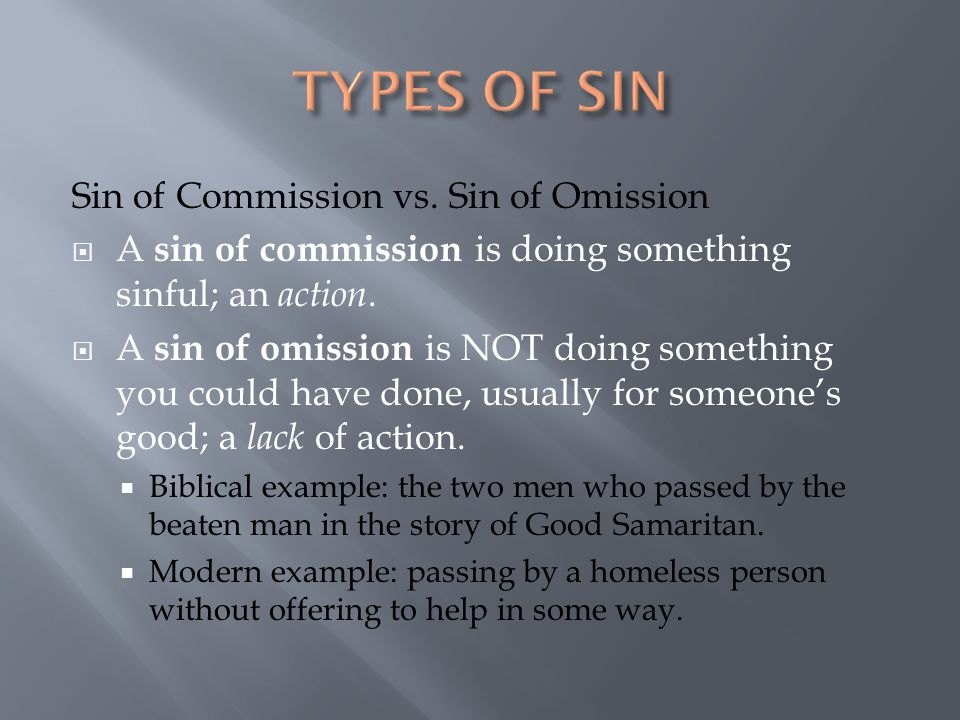 Sin of Commission vs. Sin of Omission  A sin of commission is doing something sinful; an action.  A sin of omission is NOT doing something you could