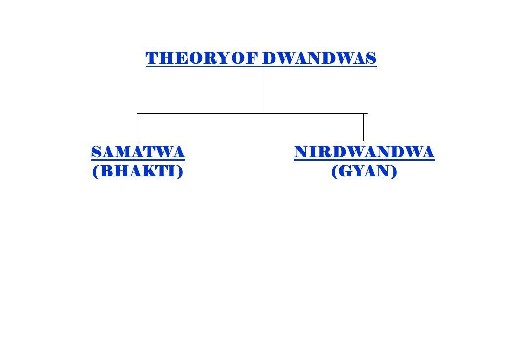 THEORY OF DWANDWAS SAMATWA (BHAKTI) NIRDWANDWA (GYAN)