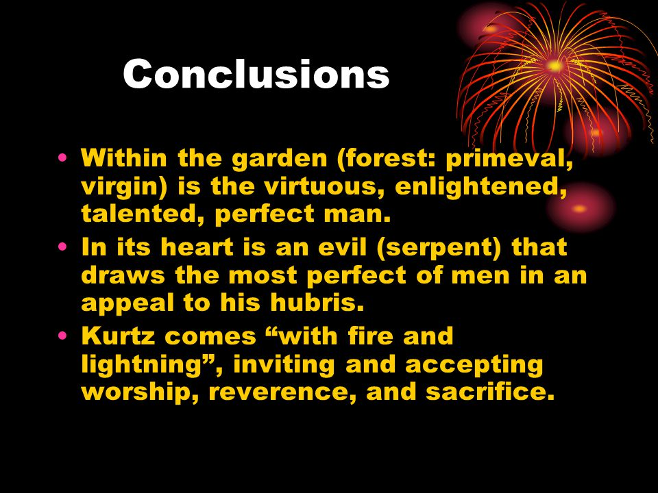 Conclusions Within the garden (forest: primeval, virgin) is the virtuous, enlightened, talented, perfect man.