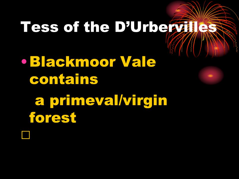 Tess of the D'Urbervilles Blackmoor Vale contains a primeval/virgin forest