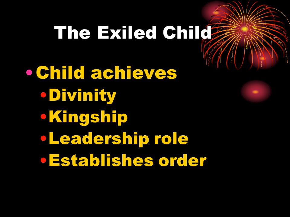 The Exiled Child Child achieves Divinity Kingship Leadership role Establishes order