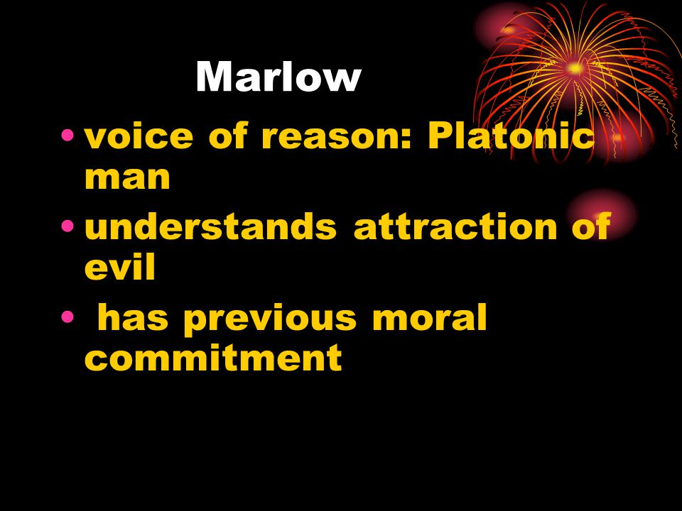 Marlow voice of reason: Platonic man understands attraction of evil has previous moral commitment