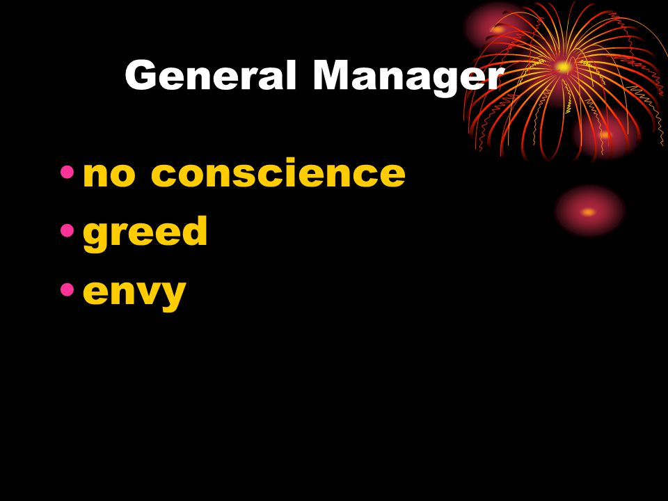 General Manager no conscience greed envy