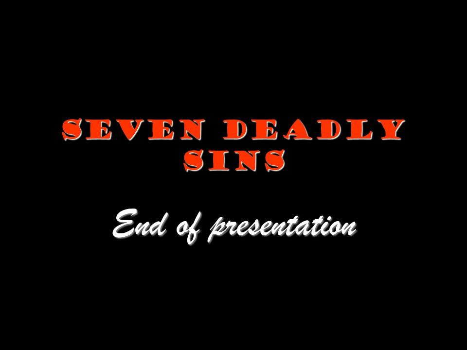 Seven Deadly Sins End of presentation