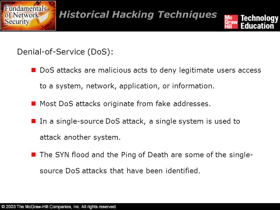 Historical Hacking Techniques Distributed Denial-of-Service (DDoS): DDoS attacks originate from a large number of systems.