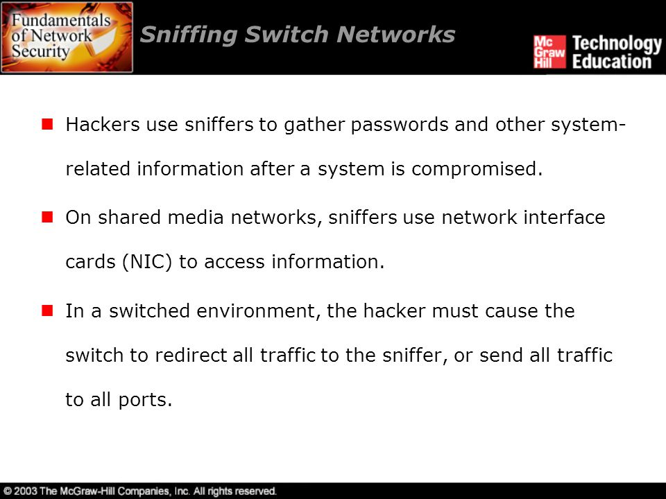 Sniffing Switch Networks Redirecting traffic: A switch directs traffic to ports based on the Media Access Control (MAC) address of the Ethernet frame.