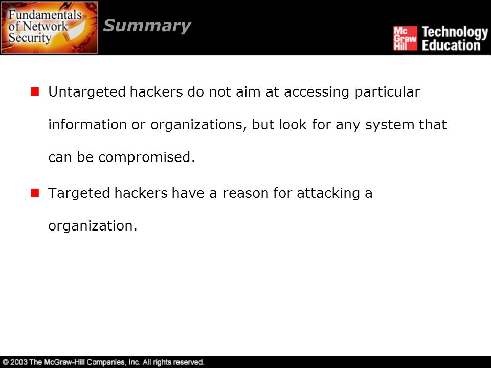 Summary Untargeted hackers do not aim at accessing particular information or organizations, but look for any system that can be compromised. Targeted