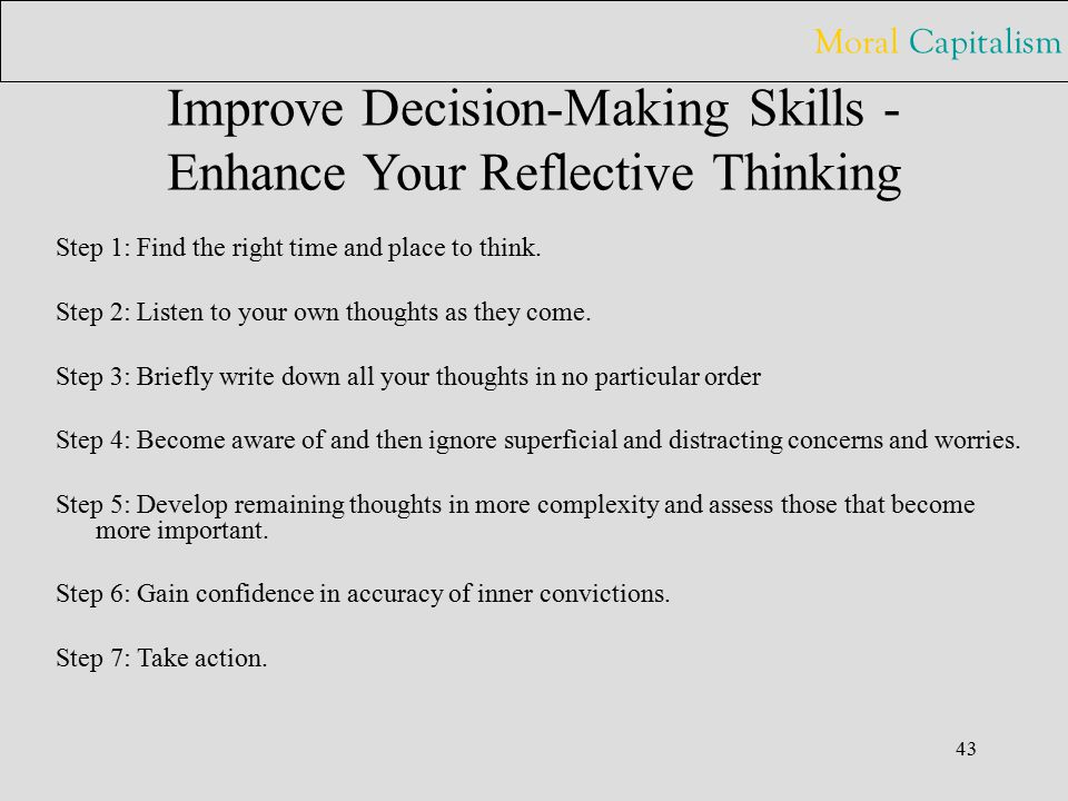 Moral Capitalism 43 Improve Decision-Making Skills - Enhance Your Reflective Thinking Step 1: Find the right time and place to think.