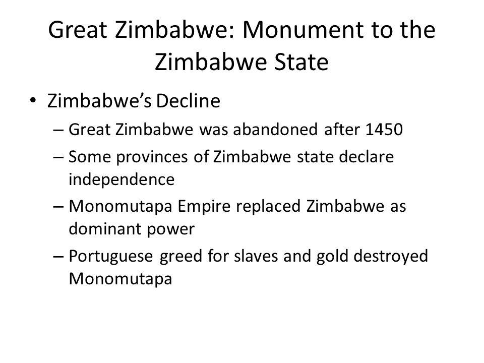 Great Zimbabwe: Monument to the Zimbabwe State Zimbabwe's Decline – Great Zimbabwe was abandoned after 1450 – Some provinces of Zimbabwe state declare