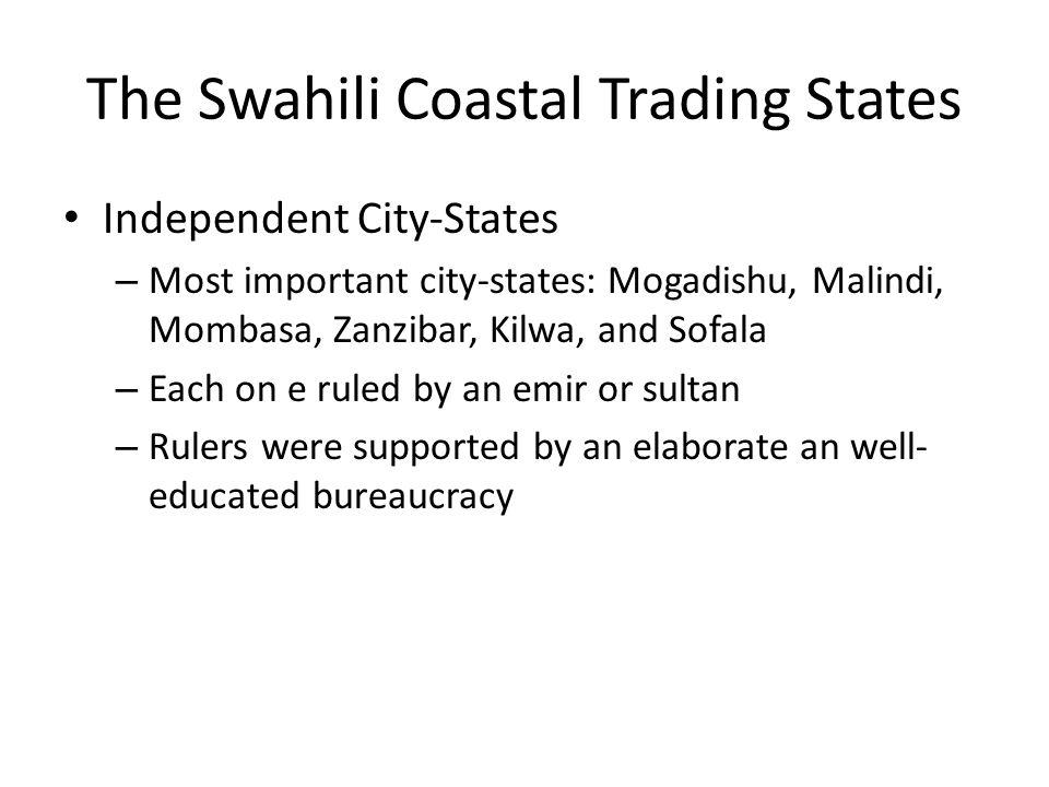 The Swahili Coastal Trading States Independent City-States – Most important city-states: Mogadishu, Malindi, Mombasa, Zanzibar, Kilwa, and Sofala – Ea