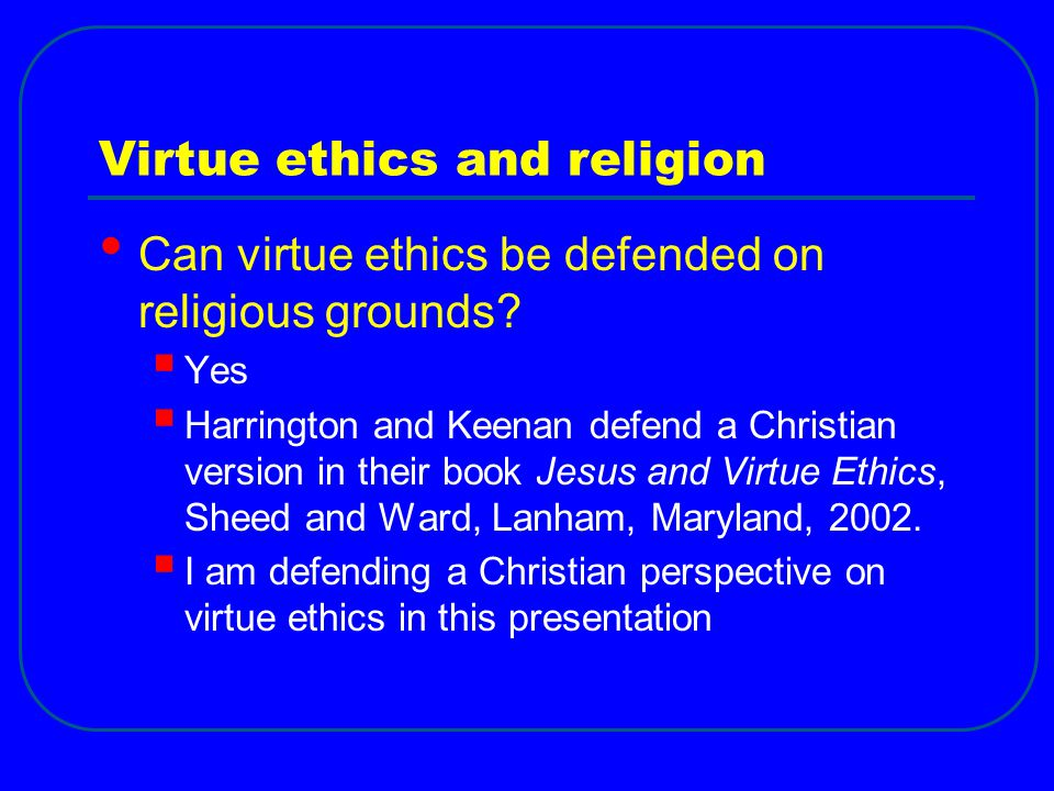Virtue ethics and religion Can virtue ethics be defended on religious grounds.