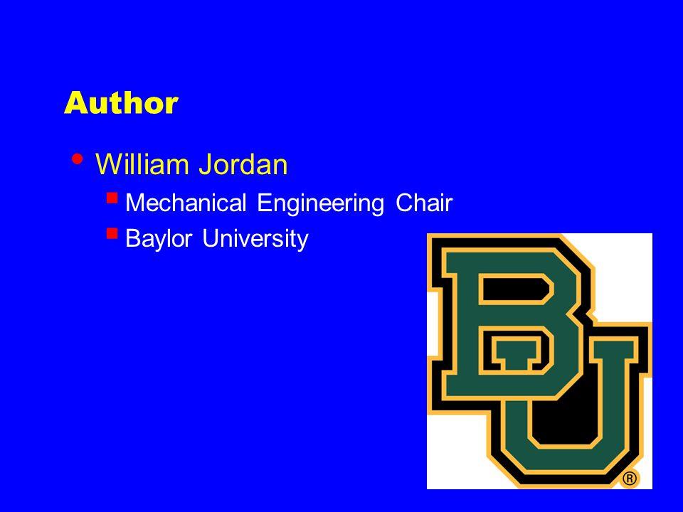 Author William Jordan  Mechanical Engineering Chair  Baylor University