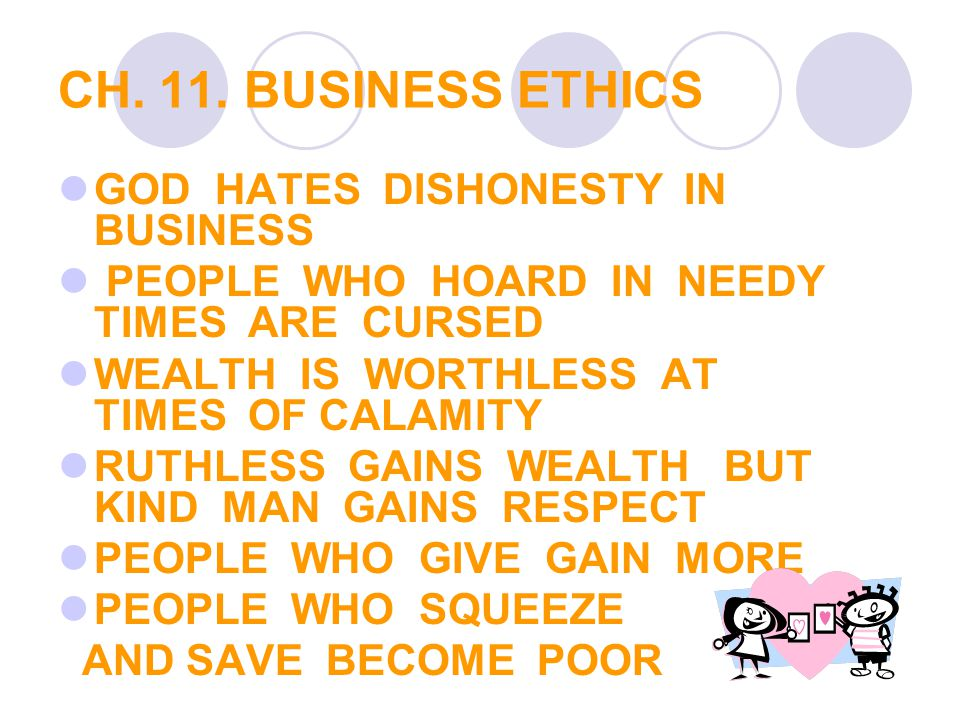 CH. 11. BUSINESS ETHICS GOD HATES DISHONESTY IN BUSINESS PEOPLE WHO HOARD IN NEEDY TIMES ARE CURSED WEALTH IS WORTHLESS AT TIMES OF CALAMITY RUTHLESS
