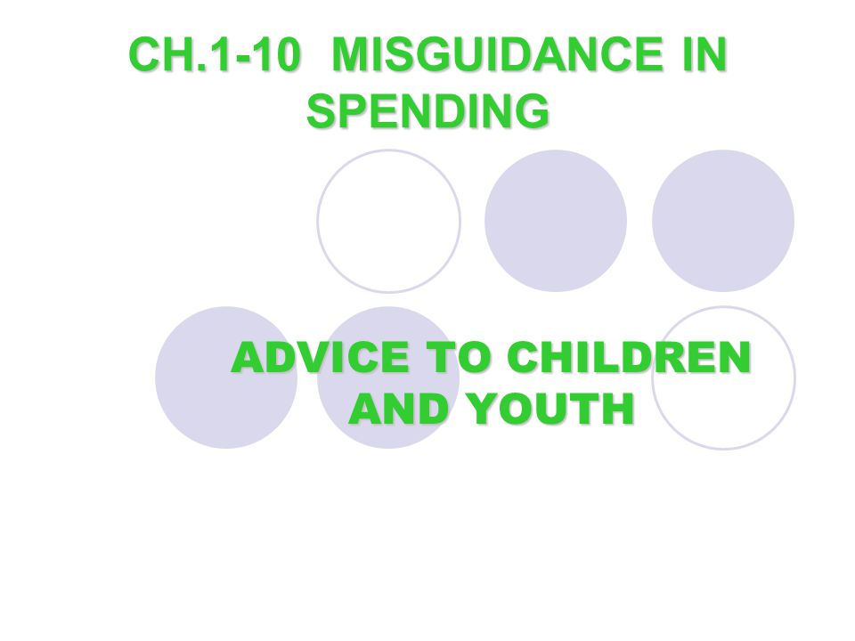 CH.1-10 MISGUIDANCE IN SPENDING ADVICE TO CHILDREN AND YOUTH