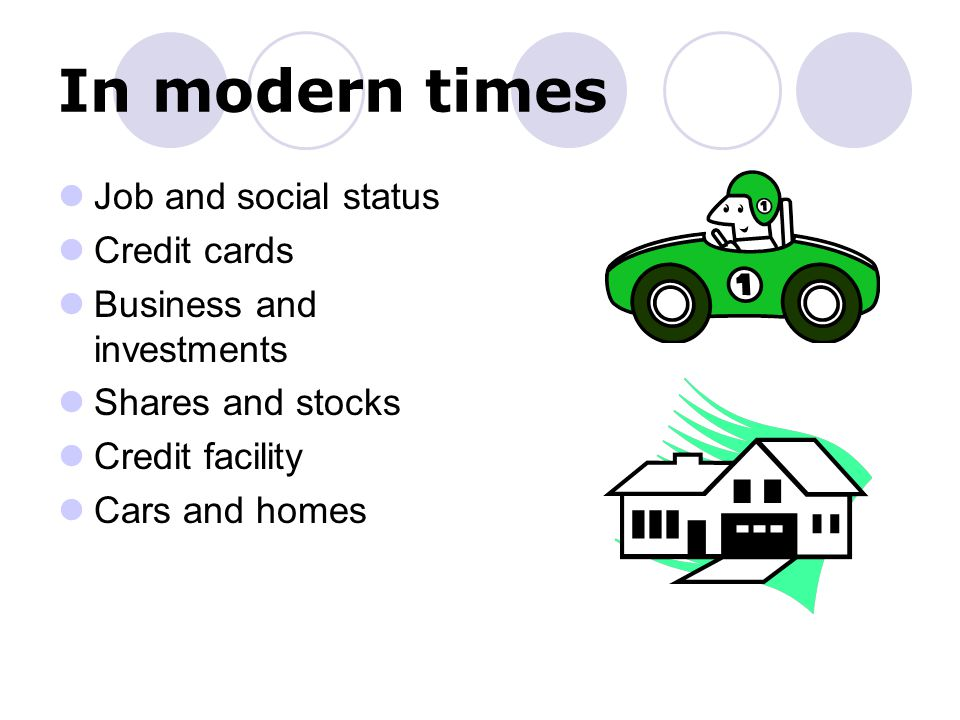 In modern times Job and social status Credit cards Business and investments Shares and stocks Credit facility Cars and homes