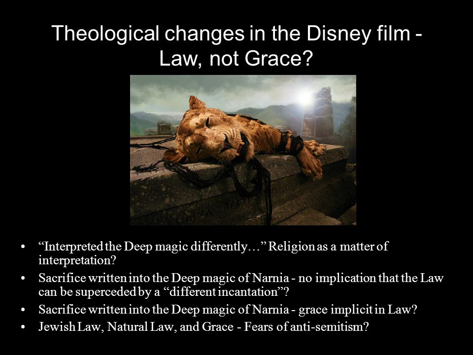 "Theological changes in the Disney film - Law, not Grace? ""Interpreted the Deep magic differently…"" Religion as a matter of interpretation? Sacrifice w"
