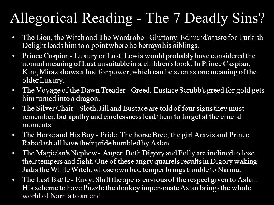 Allegorical Reading - The 7 Deadly Sins? The Lion, the Witch and The Wardrobe - Gluttony. Edmund's taste for Turkish Delight leads him to a point wher