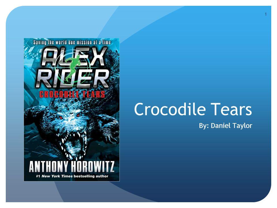 1 Crocodile Tears By: Daniel Taylor