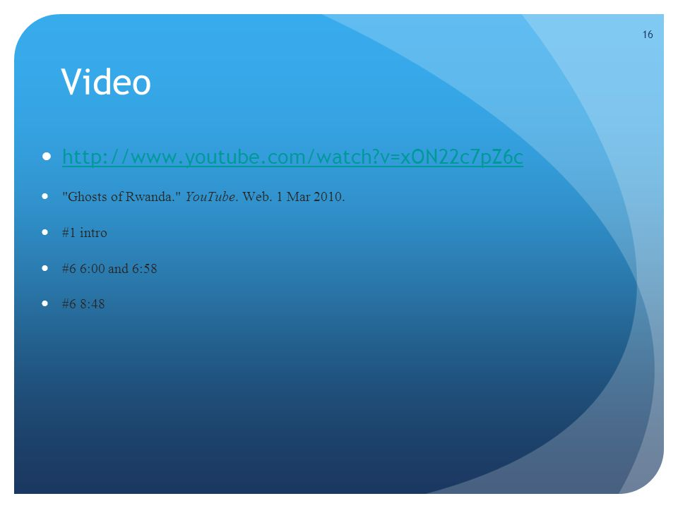 16 Video http://www.youtube.com/watch v=xON22c7pZ6c Ghosts of Rwanda. YouTube.