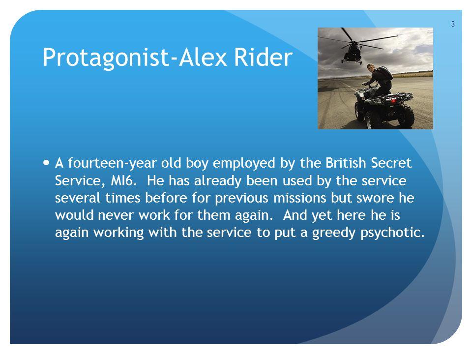 3 Protagonist-Alex Rider A fourteen-year old boy employed by the British Secret Service, MI6.