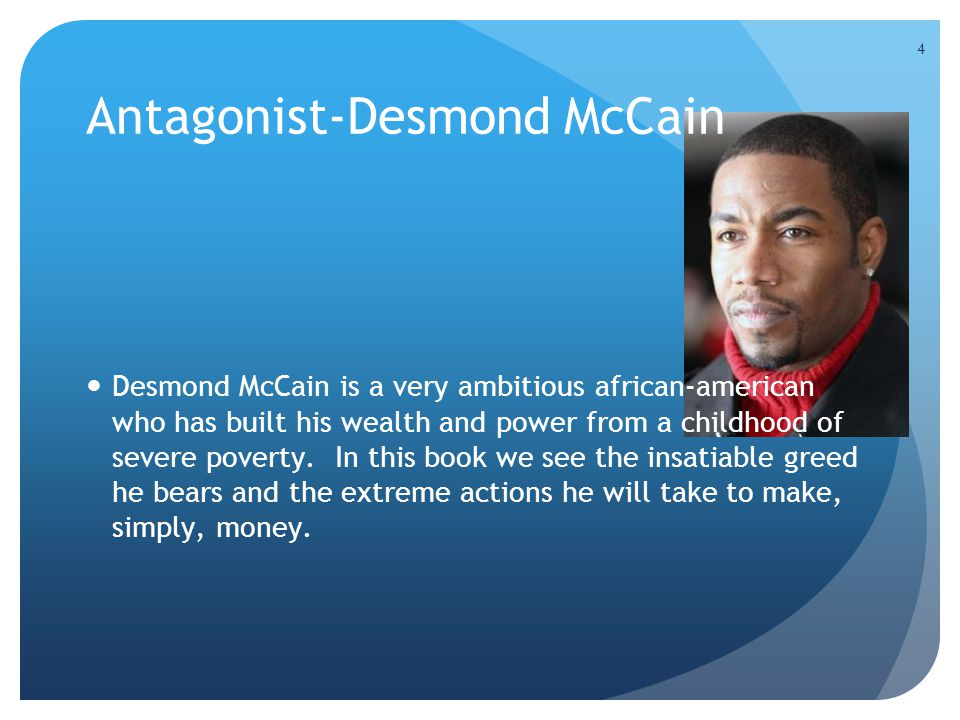4 Desmond McCain is a very ambitious african-american who has built his wealth and power from a childhood of severe poverty.