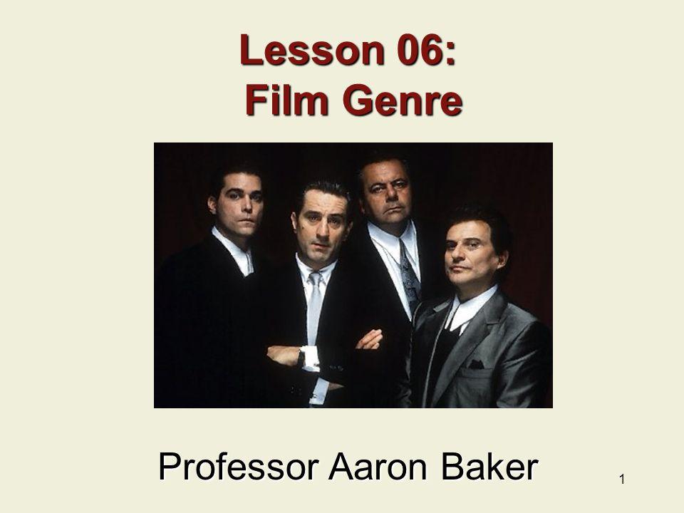1 Lesson 06: Film Genre Professor Aaron Baker